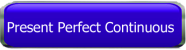 Button Quiz Present Perfect Continuous